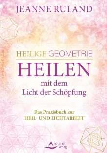 Jeanne Ruland: Heilige Geometrie - Heilen mit dem Licht der Schöpfung, Buch
