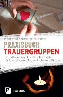 Mechthild Schroeter-Rupieper: Praxisbuch Trauergruppen, Buch