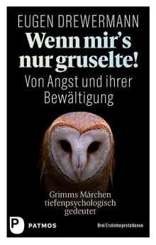 Eugen Drewermann: Wenn mir's nur gruselte! Von Angst und ihrer Bewältigung, Buch