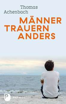 Thomas Achenbach: Männer trauern anders - Was ihnen hilft und gut tut, Buch