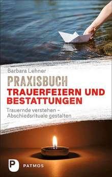 Barbara Lehner: Praxisbuch Trauerfeiern und Bestattungen, Buch