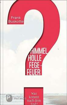 Frank Buskotte: Himmel, Hölle, Fegefeuer - Was kommt nach dem Tod?, Buch