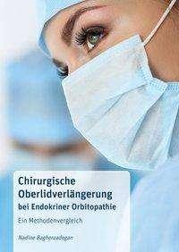 Nadine Bagherzadegan: Chirurgische Oberlidverlängerung bei Endokriner Orbitopathie: Ein Methodenvergleich, Buch