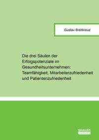 Gustav Breitkreuz: Die drei Säulen der Erfolgspotenziale im Gesundheitsunternehmen: Teamfähigkeit, Mitarbeiterzufriedenheit und Patientenzufriedenheit, Buch