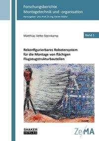 Matthias Vette-Steinkamp: Rekonfigurierbares Robotersystem für die Montage von flächigen Flugzeugstrukturbauteilen, Buch