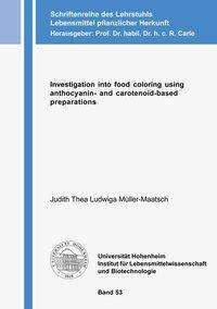 Judith Thea Ludwiga Müller-Maatsch: Investigation into food coloring using anthocyanin- and carotenoid-based preparations, Buch