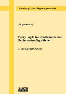 Jürgen Adamy: Fuzzy Logik, Neuronale Netze und Evolutionäre Algorithmen, Buch