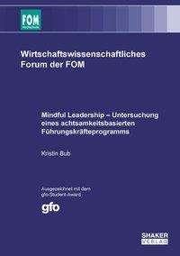 Kristin Bub: Mindful Leadership - Untersuchung eines achtsamkeitsbasierten Führungskräfteprogramms, Buch