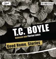 T. C. Boyle: Good Home. Stories, MP3-CD