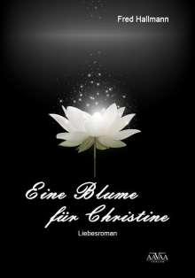 Fred Hallmann: Eine Blume für Christine, Buch