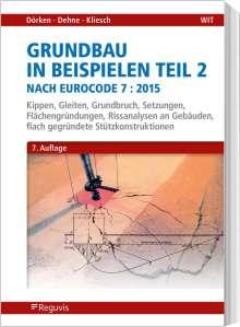 Wolfram Dörken: Grundbau in Beispielen Teil 2 nach Eurocode 7, Buch