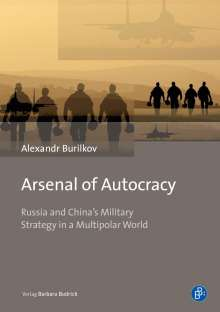 Alexandr Burilkov: Arsenal of Autocracy - Russia and China's Military Strategy in a Multipolar World, Buch