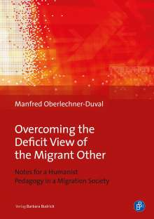 Manfred Oberlechner-Duval: Overcoming the Deficit View of the Migrant Other, Buch