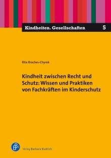 Rita Braches-Chyrek: Kindheit zwischen Recht und Schutz: Wissen und Praktiken von Fachkräften im Kinderschutz, Buch