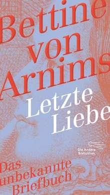 Bettine von Arnim: Letzte Liebe, Buch