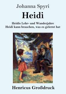 Johanna Spyri: Heidis Lehr- und Wanderjahre / Heidi kann brauchen, was es gelernt hat (Großdruck), Buch