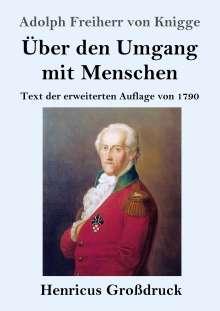 Adolph Freiherr von Knigge: Über den Umgang mit Menschen (Großdruck), Buch