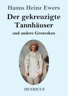 Hanns Heinz Ewers: Der gekreuzigte Tannhäuser und andere Grotesken, Buch