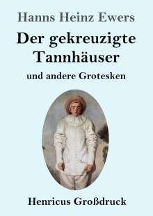 Hanns Heinz Ewers: Der gekreuzigte Tannhäuser und andere Grotesken (Großdruck), Buch