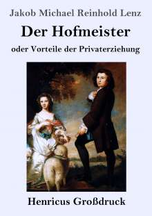 Jakob Michael Reinhold Lenz: Der Hofmeister oder Vorteile der Privaterziehung (Großdruck), Buch