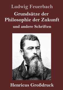Ludwig Feuerbach: Grundsätze der Philosophie der Zukunft (Großdruck), Buch