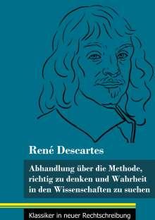 René Descartes: Abhandlung über die Methode, richtig zu denken und Wahrheit in den Wissenschaften zu suchen, Buch
