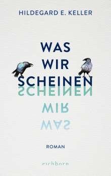 Hildegard E. Keller: Was wir scheinen, Buch