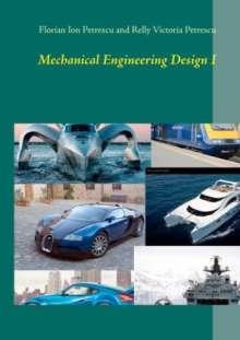 Florian Ion Petrescu: Mechanical Engineering Design I, Buch
