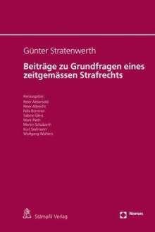 Günter Stratenwerth: Beiträge zu Grundfragen eines zeitgemässen Strafrechts, Buch