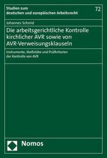 Johannes Schmid: Die arbeitsgerichtliche Kontrolle kirchlicher AVR sowie von AVR-Verweisungsklauseln, Buch