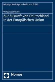 Wolfgang Schäuble: Zur Zukunft von Deutschland in der Europäischen Union, Buch