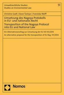 Christine Godt: Umsetzung des Nagoya Protokolls in EU- und nationales Recht - Transposition of the Nagoya Protocol into EU- and National Law, Buch