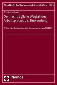 Christopher Kraus: Der nachträgliche Wegfall des Arbeitsplatzes als Einwendung, Buch
