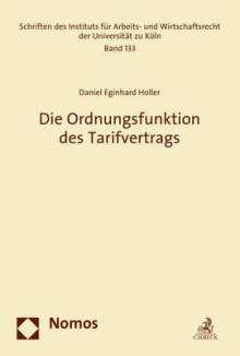 Daniel Eginhard Holler: Die Ordnungsfunktion des Tarifvertrags, Buch