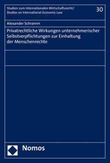 Alexander Schramm: Privatrechtliche Wirkungen unternehmerischer Selbstverpflichtungen zur Einhaltung der Menschenrechte, Buch