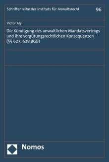 Victor Aly: Die Kündigung des anwaltlichen Mandatsvertrags und ihre vergütungsrechtlichen Konsequenzen (§§ 627, 628 BGB), Buch