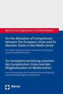 Mark D. Cole: On the Allocation of Competences between the European Union and its Member States in the Media Sector - Zur Kompetenzverteilung zwischen der Europäischen Union und den Mitgliedstaaten im Mediensektor, Buch