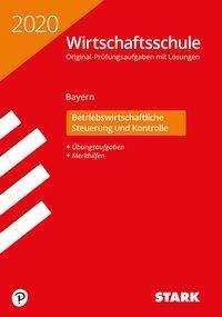 STARK Original-Prüfungen Wirtschaftsschule 2020 - Betriebswirtschaftliche Steuerung und Kontrolle - Bayern, Buch