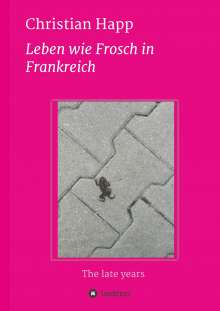 Christian Happ: Leben wie Frosch in Frankreich, Buch