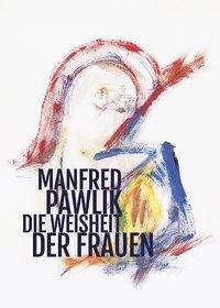 Manfred Pawlik: Die Weisheit der Frauen, Buch