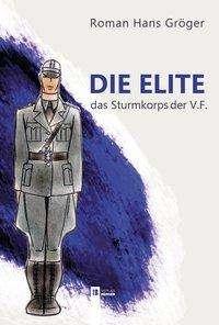Roman Hans Gröger: Die Elite. Das Sturmkorps der Vaterländischen Front, Buch