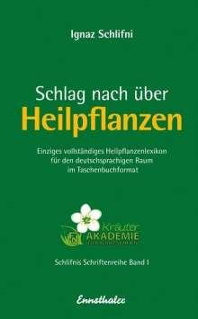 Ignaz Schlifni: Schlag nach über Heilpflanzen, Buch