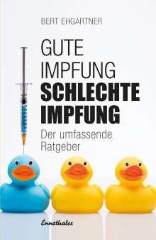 Bert Ehgartner: Gute Impfung - Schlechte Impfung, Buch