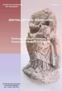 Tempelberg und Zentralort? Siedlungs- und Kultentwicklung am Frauenberg bei Leibnitz im Vergleich, Buch