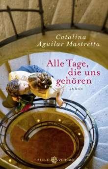 Catalina Aguilar Mastretta: Alle Tage, die uns gehören, Buch