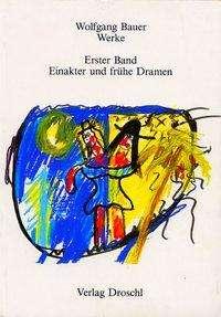 Wolfgang Bauer: Werke 1. Einakter und frühe Dramen, Buch