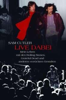 Sam Cutler: Live dabei - Mein Leben mit den Rolling Stones, Grateful Dead und anderen verrückten  Gestalten, Buch