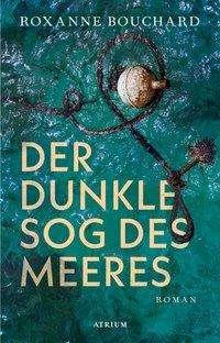 Roxanne Bouchard: Der dunkle Sog des Meeres, Buch