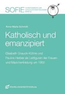 Anna-Maria Schmidt: Katholisch und emanzipiert, Buch