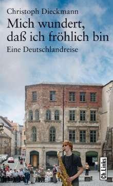Christoph Dieckmann: Mich wundert, daß ich fröhlich bin, Buch